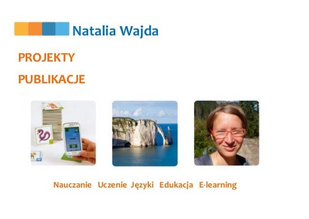 PROJEKTY PUBLIKACJE Nauczanie Uczenie Języki Edukacja E-learning Natalia Wajda