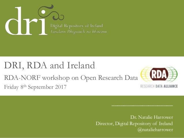 ____________________ Dr. Natalie Harrower Director, Digital Repository of Ireland @natalieharrower DRI, RDA and Ireland RD...