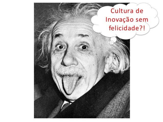 Cultura deInovação semfelicidade?!