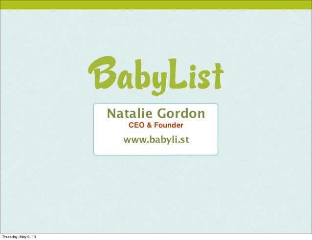 Natalie GordonCEO & Founderwww.babyli.stThursday, May 9, 13