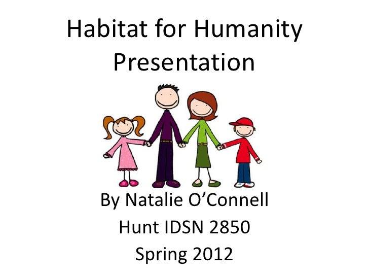 Habitat for Humanity   Presentation  By Natalie O'Connell    Hunt IDSN 2850      Spring 2012