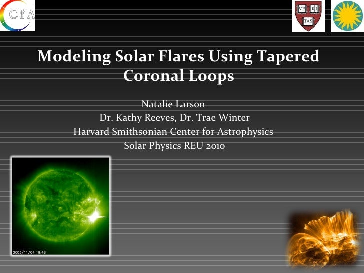 Modeling Solar Flares Using Tapered Coronal Loops Natalie Larson  Dr. Kathy Reeves, Dr. Trae Winter Harvard Smithsonian Ce...