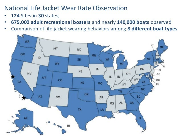 National Life Jacket Wear Rate Observation • 124 Sites in 30 states; • 675,000 adult recreational boaters and nearly 140,0...