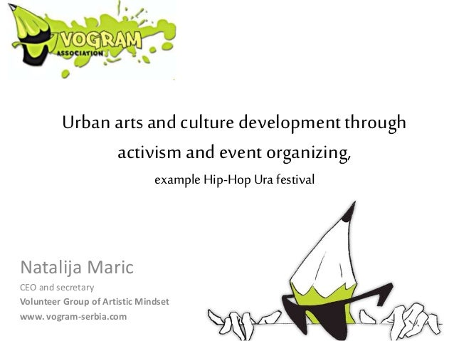 Urban arts and culturedevelopmentthrough activism and event organizing, example Hip-Hop Urafestival Natalija Maric CEO and...