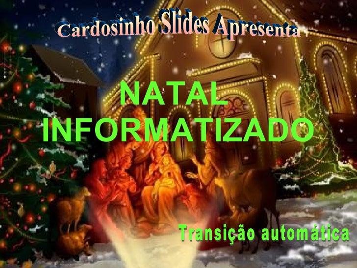 NATAL  INFORMATIZADO Cardosinho Slides Apresenta Transição automática
