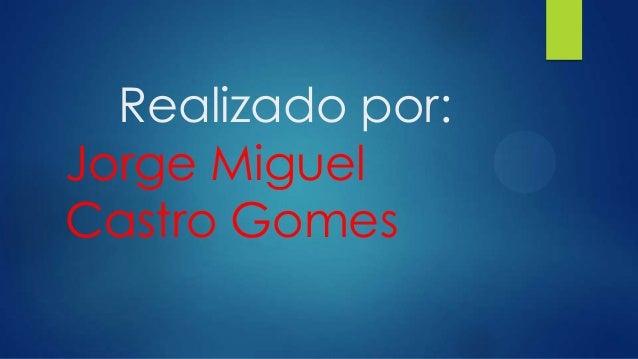Realizado por: Jorge Miguel Castro Gomes