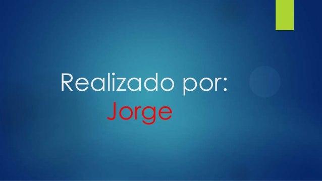 Realizado por: Jorge