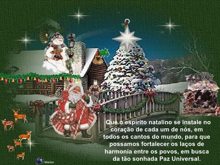 Que o espírito natalino se instale no coração de cada um de nós, em todos os cantos do mundo, para que possamos fortale...
