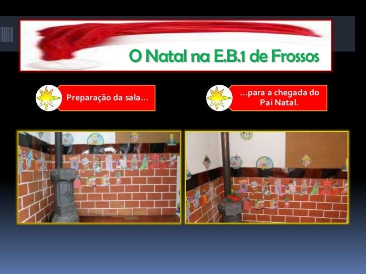 O Natal na E.B.1 de Frossos                             …para a chegada doPreparação da sala…                             ...