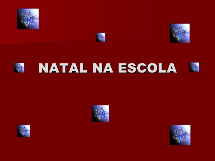 <ul><li>NATAL NA ESCOLA </li></ul>