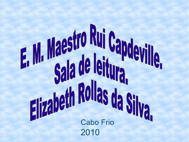 E. M. Maestro Rui Capdeville. Sala de leitura. Elizabeth Rollas da Silva.  Cabo Frio 2010
