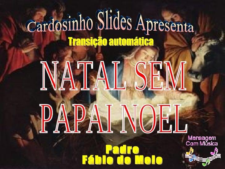 NATAL SEM PAPAI NOEL Cardosinho Slides Apresenta Padre Fábio de Melo Transição automática