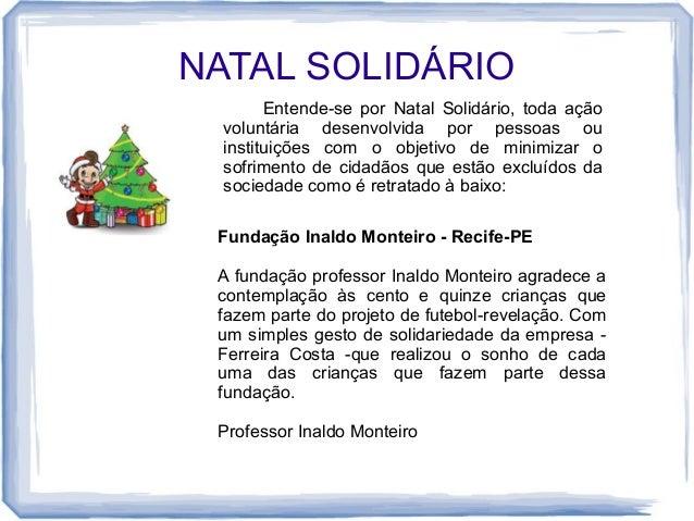 NATAL SOLIDÁRIO  Entende-se por Natal Solidário, toda ação  voluntária desenvolvida por pessoas ou  instituições com o obj...