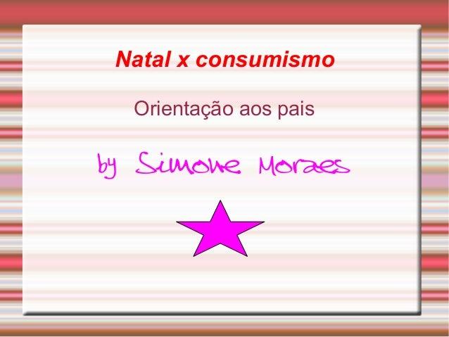 Natal x consumismo Orientação aos pais by Simone Moraes