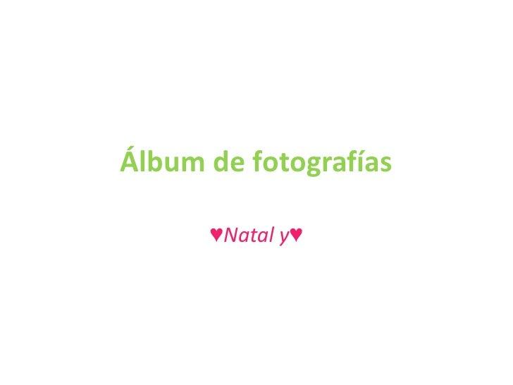 Álbum de fotografías      ♥Natal y♥