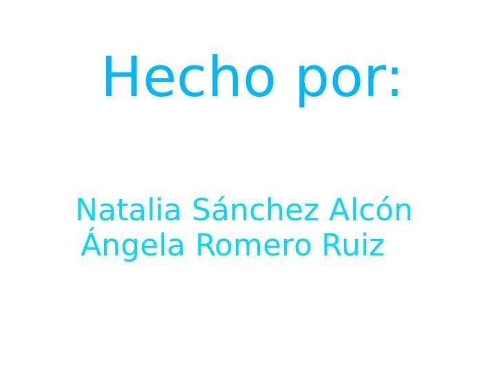 Hecho por: Natalia Sánchez Alcón  Ángela Romero Ruiz