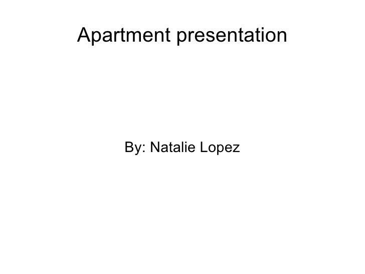 Apartment presentation By: Natalie Lopez