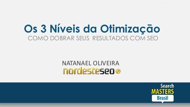 Os 3 Níveis da Otimização COMO DOBRAR SEUS RESULTADOS COM SEO NATANAEL OLIVEIRA