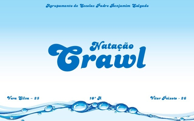 NataçãoCrawlAgrupamento de Escolas Padre Benjamim SalgadoVera Silva – 25 10º A Vitor Peixoto - 26