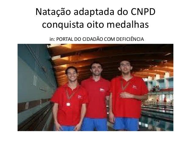 Natação adaptada do CNPD conquista oito medalhas in: PORTAL DO CIDADÃO COM DEFICIÊNCIA