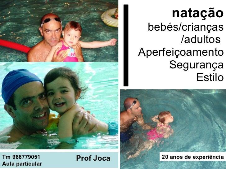 natação bebés /crianças  /adultos  Aperfeiçoamento Segurança Estilo Tm 968779051 Aula particular Prof Joca 20 anos de expe...