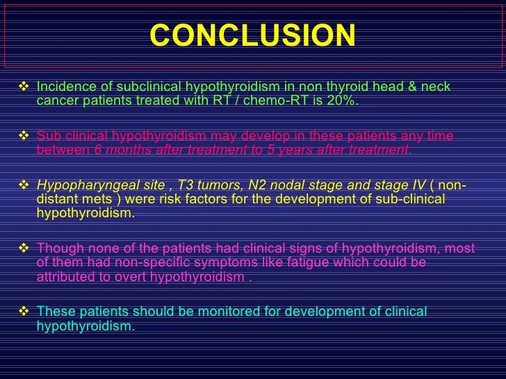 CONCLUSION <ul><li>Incidence of subclinical hypothyroidism in non thyroid head & neck cancer patients treated with RT / ch...
