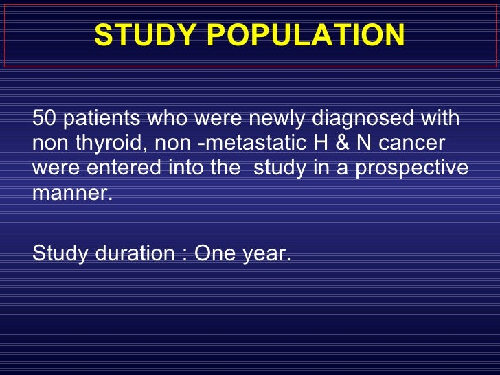 STUDY POPULATION <ul><li>50 patients who were newly diagnosed with non thyroid, non -metastatic H & N cancer  were entered...