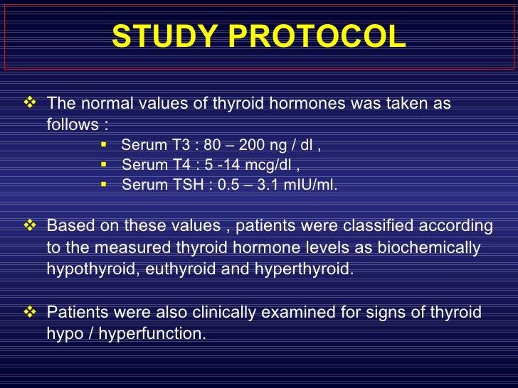 STUDY PROTOCOL <ul><li>The normal values of thyroid hormones was taken as  </li></ul><ul><li>  follows :  </li></ul><ul><u...
