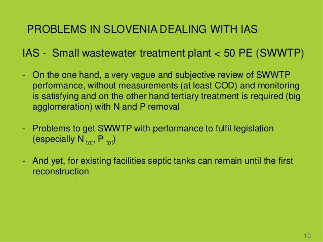 PROBLEMS IN SLOVENIA DEALING WITH IAS 10 IAS - Small wastewater treatment plant < 50 PE (SWWTP) - On the one hand, a very ...