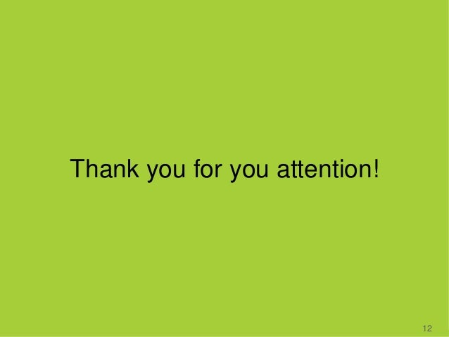 Thank you for you attention! 12