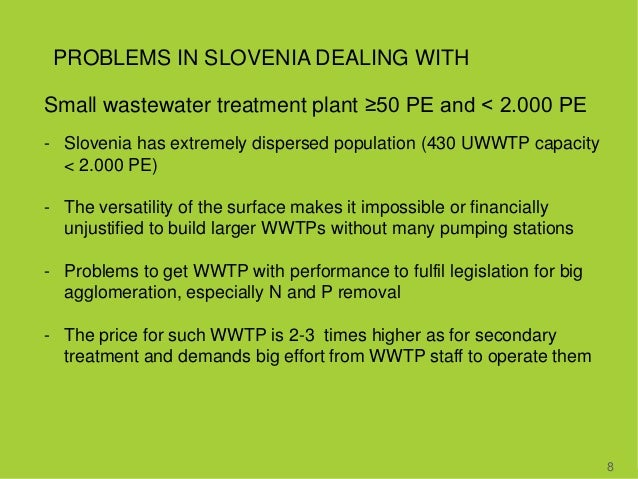 PROBLEMS IN SLOVENIA DEALING WITH 8 Small wastewater treatment plant ≥50 PE and < 2.000 PE - Slovenia has extremely disper...