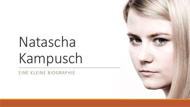 Natascha Kampusch EINE KLEINE BIOGRAPHIE