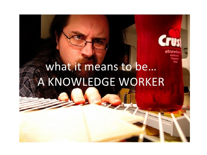 what it means to be… A KNOWLEDGE WORKER