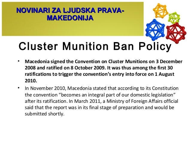Cluster Munition Ban Policy • Macedonia signed the Convention on Cluster Munitions on 3 December 2008 and ratified on 8 Oc...