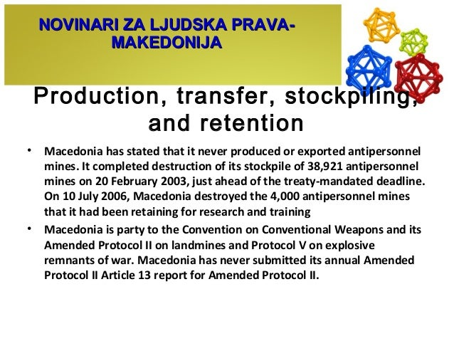 Production, transfer, stockpiling, and retention • Macedonia has stated that it never produced or exported antipersonnel m...
