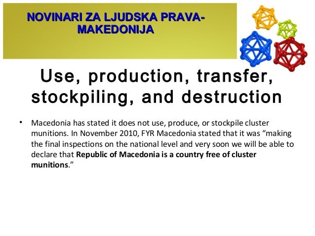 Use, production, transfer, stockpiling, and destruction • Macedonia has stated it does not use, produce, or stockpile clus...