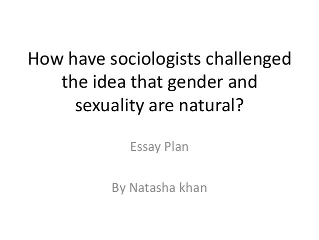natasha khan gender sexuality essay plan how have sociologists challengedthe idea that gender andsexuality are natural essay planby natasha khan