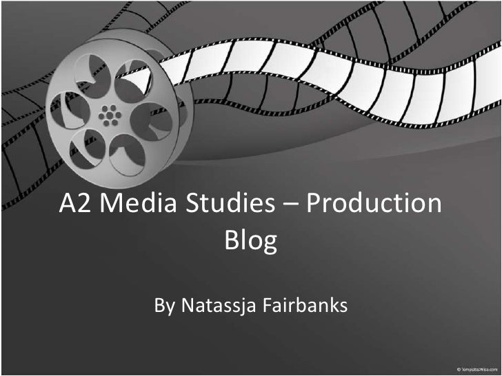 A2 Media Studies – Production Blog<br />By Natassja Fairbanks<br />