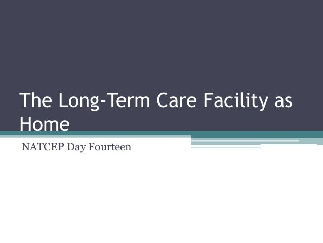 The Long-Term Care Facility as Home NATCEP Day Fourteen
