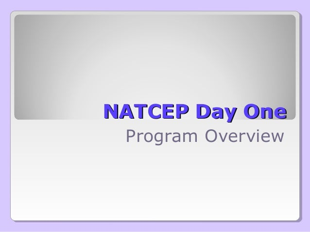 NATCEP Day OneNATCEP Day One Program Overview