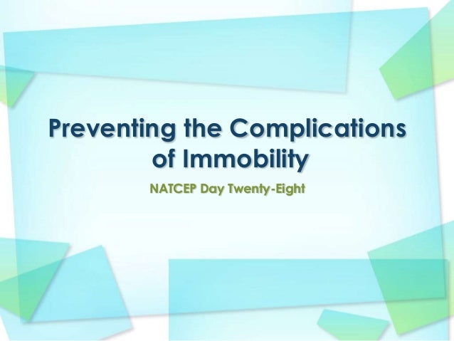 Preventing the Complications of Immobility NATCEP Day Twenty-Eight