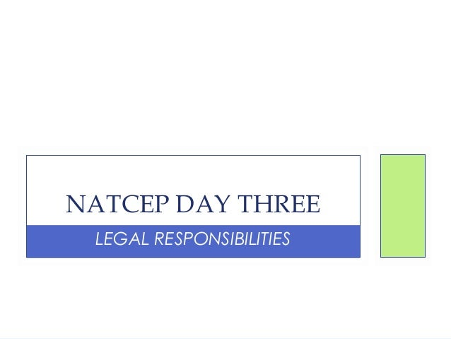LEGAL RESPONSIBILITIES NATCEP DAY THREE