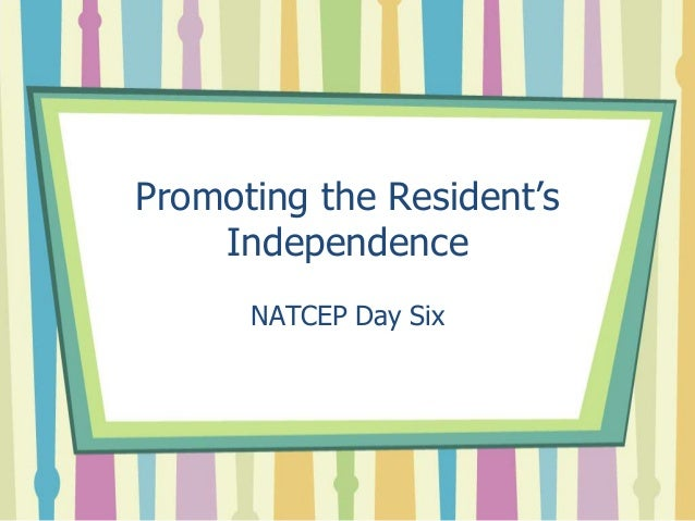 Promoting the Resident's Independence NATCEP Day Six