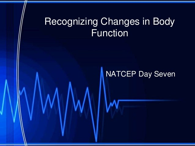 Recognizing Changes in Body Function NATCEP Day Seven