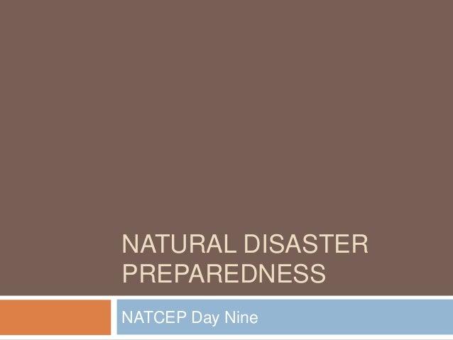 NATURAL DISASTER PREPAREDNESS NATCEP Day Nine
