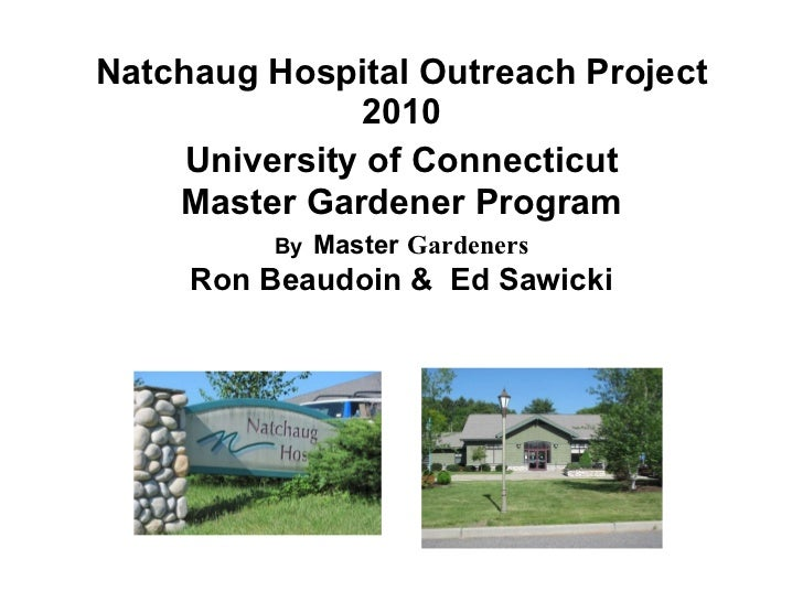 Natchaug Hospital Outreach Project 2010   University of Connecticut   Master Gardener Program By   Master  Gardeners Ron B...