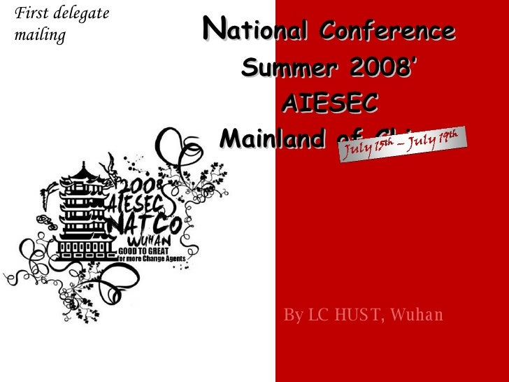 N ational Conference Summer 2008' AIESEC Mainland of China By LC HUST, Wuhan First delegate mailing