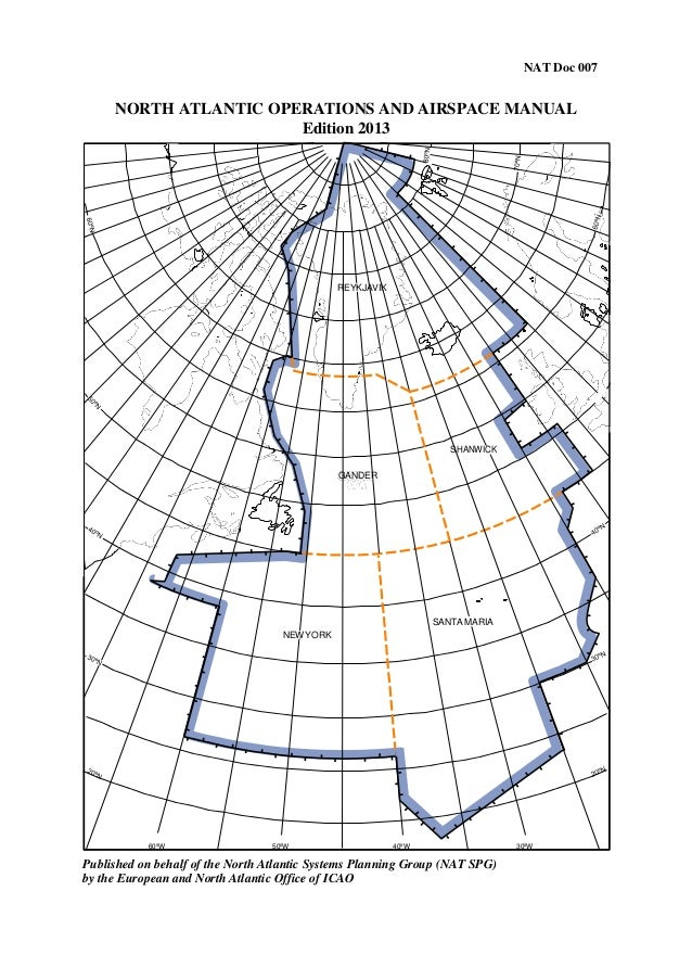 NAT Doc 007  NORTH ATLANTIC OPERATIONS AND AIRSPACE MANUAL Edition 2013  REYKJAVIK  SHANWICK GANDER  SANTA MARIA NEW YORK ...