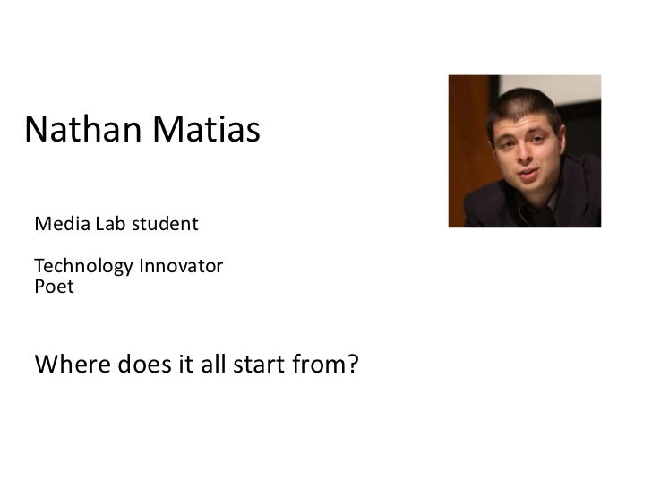Nathan MatiasMedia Lab studentTechnology InnovatorPoetWhere does it all start from?