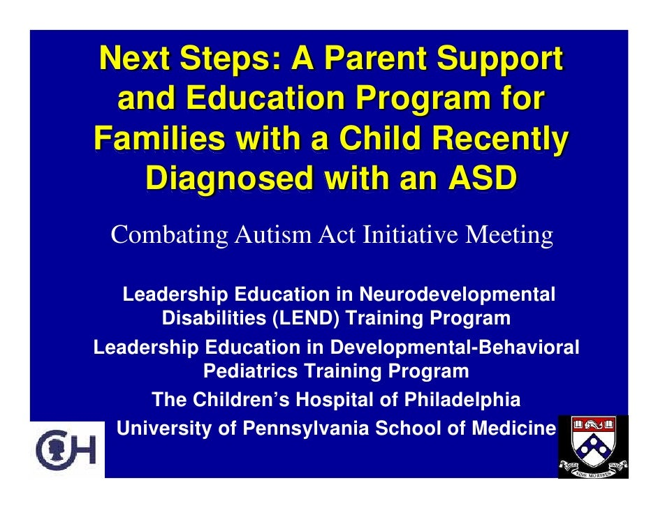 Next Steps: A Parent Support  and Education Program for Families with a Child Recently   Diagnosed with an ASD  Combating ...